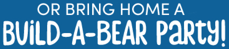 Bring Home a Build-A-Bear Party!